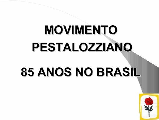 MOVIMENTO PESTALOZZIANO85 ANOS NO BRASIL