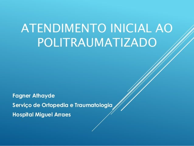 ATENDIMENTO INICIAL AO  POLITRAUMATIZADO  Fagner Athayde  Serviço de Ortopedia e Traumatologia  Hospital Miguel Arraes