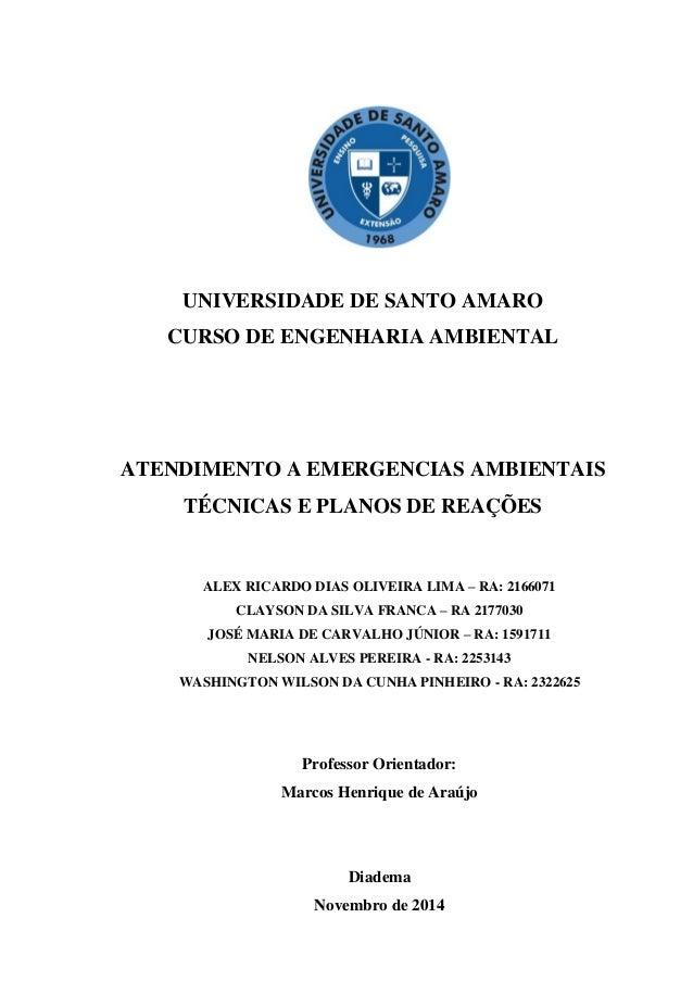 UNIVERSIDADE DE SANTO AMARO CURSO DE ENGENHARIA AMBIENTAL ATENDIMENTO A EMERGENCIAS AMBIENTAIS TÉCNICAS E PLANOS DE REAÇÕE...