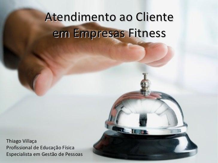 Atendimento ao Cliente                 em Empresas FitnessThiago VillaçaProfissional de Educação FísicaEspecialista em Ges...