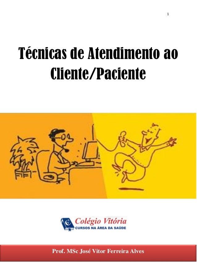 1 Técnicas de Atendimento ao Cliente/Paciente Prof. MSc José Vitor Ferreira Alves