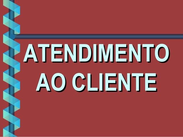 ATENDIMENTOATENDIMENTO AO CLIENTEAO CLIENTE