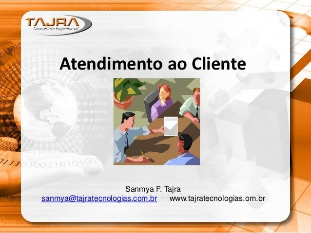 Atendimento ao Cliente Sanmya F. Tajra sanmya@tajratecnologias.com.br www.tajratecnologias.om.br