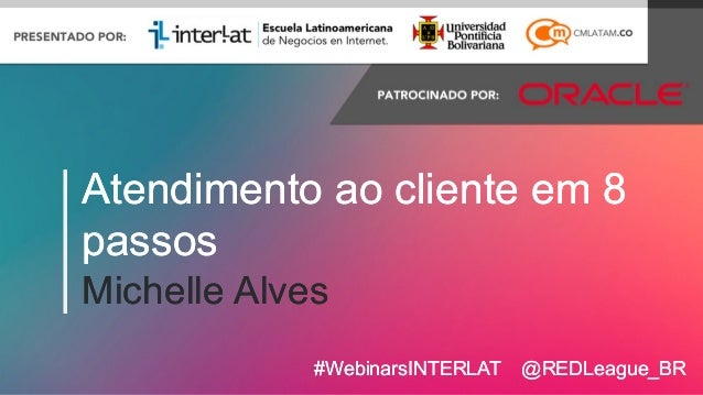 #FormaciónEBusiness#WebinarsINTERLAT @REDLeague_BR#WebinarsINTERLAT @REDLeague_BR Atendimento ao cliente em 8 passos Miche...