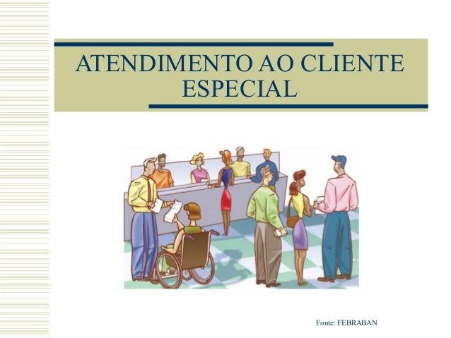 ATENDIMENTO AO CLIENTEESPECIALFonte: FEBRABAN