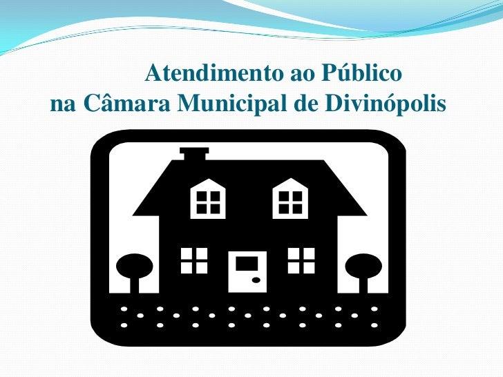 Atendimento ao Públicona Câmara Municipal de Divinópolis<br />