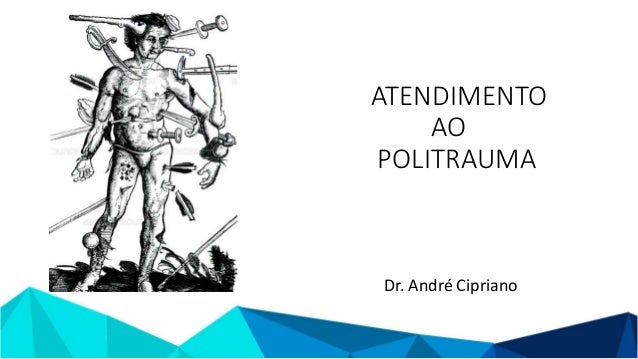 ATENDIMENTO AO POLITRAUMA Dr. André Cipriano