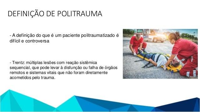 DEFINIÇÃO DE POLITRAUMA - A definição do que é um paciente politraumatizado é difícil e controversa - Trentz: múltiplas le...