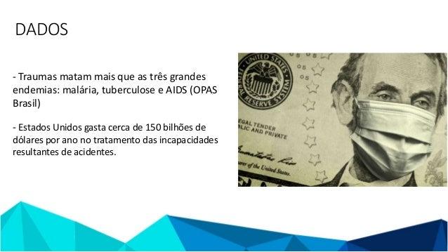 DADOS - Traumas matam mais que as três grandes endemias: malária, tuberculose e AIDS (OPAS Brasil) - Estados Unidos gasta ...