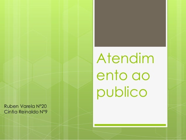 Atendim                      ento ao                      publicoRuben Varela Nº20Cíntia Reinaldo Nº9
