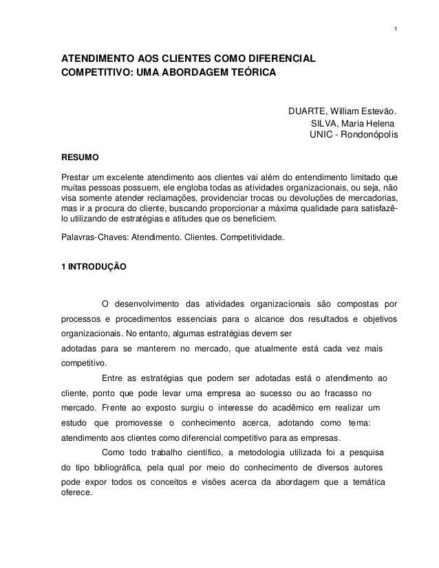 1  ATENDIMENTO AOS CLIENTES COMO DIFERENCIAL COMPETITIVO: UMA ABORDAGEM TEÓRICA  DUARTE, William Estevão. SILVA, Maria Hel...
