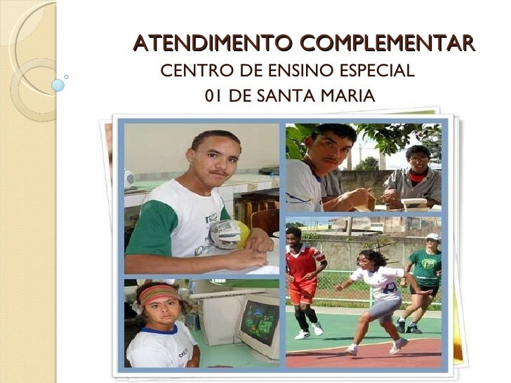ATENDIMENTO COMPLEMENTAR CENTRO DE ENSINO ESPECIAL 01 DE SANTA MARIA