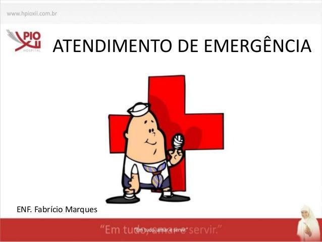 ATENDIMENTO DE EMERGÊNCIA ENF. Fabrício Marques