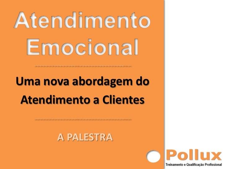 Uma nova abordagem do Atendimento a Clientes       A PALESTRA