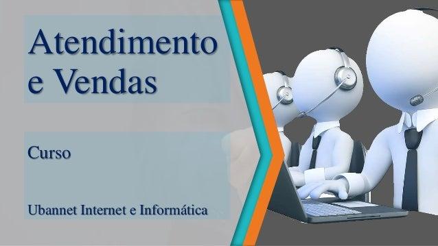 Atendimento e Vendas Curso Ubannet Internet e Informática