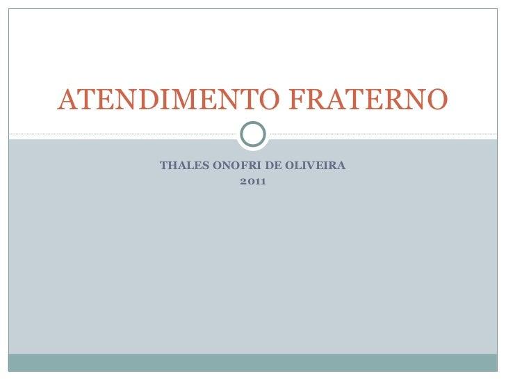 THALES ONOFRI DE OLIVEIRA 2011 ATENDIMENTO FRATERNO