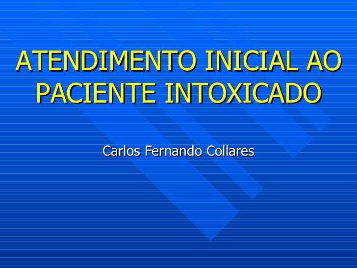 Carlos Fernando Collares ATENDIMENTO INICIAL AO PACIENTE INTOXICADO