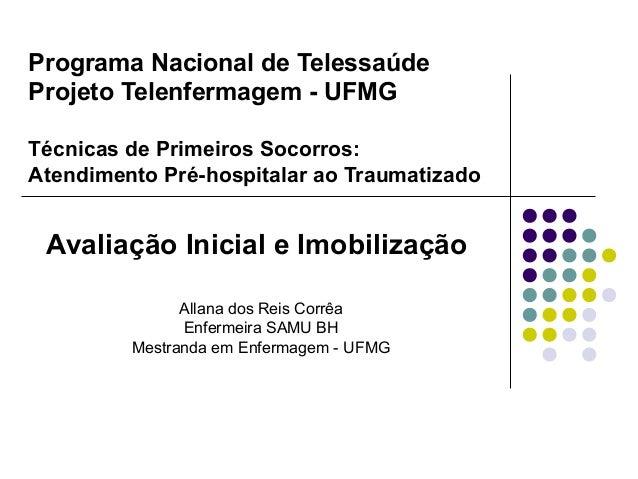 Programa Nacional de Telessaúde Projeto Telenfermagem - UFMG Técnicas de Primeiros Socorros: Atendimento Pré-hospitalar ao...