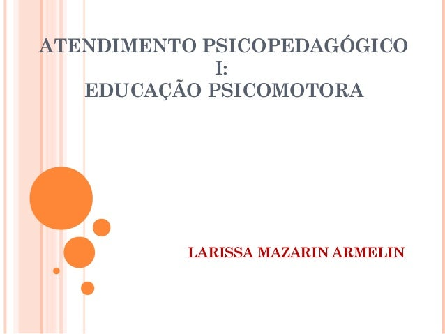 ATENDIMENTO PSICOPEDAGÓGICO I: EDUCAÇÃO PSICOMOTORA LARISSA MAZARIN ARMELIN