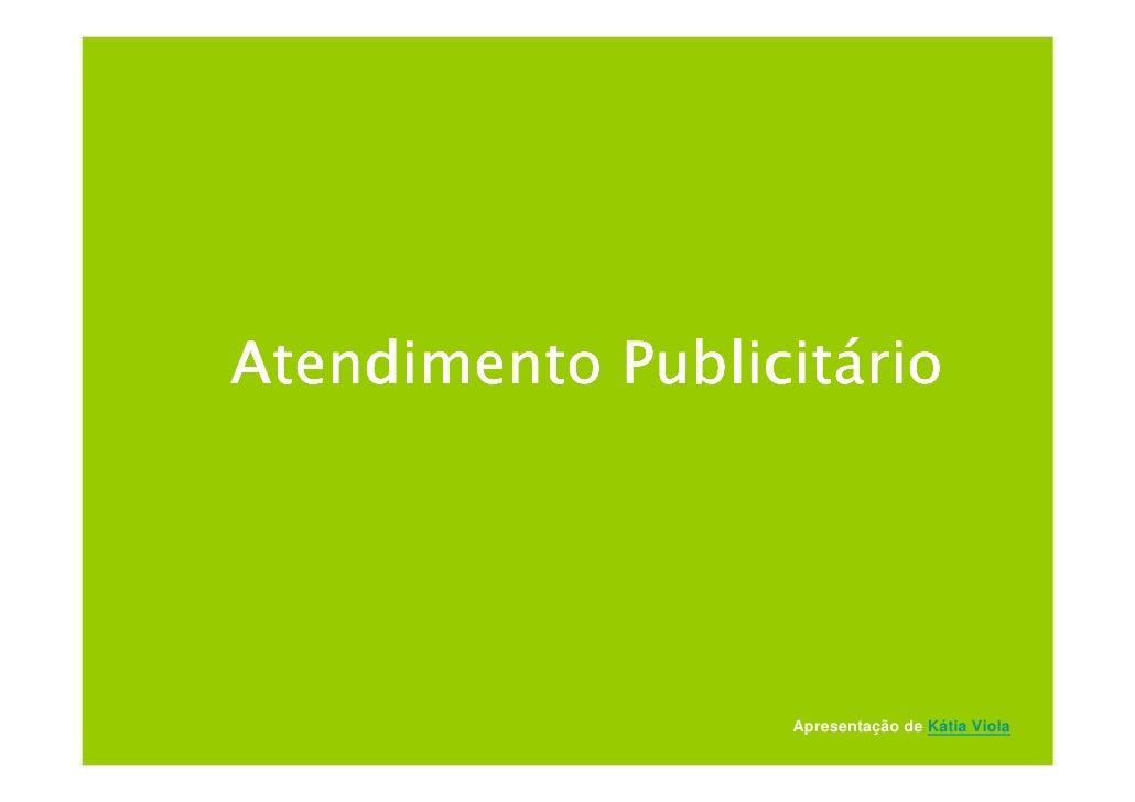 Publicitá Atendimento Publicitário                       Apresentação de Kátia Viola