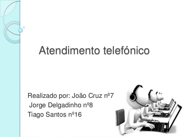 Atendimento telefónico  Realizado por: João Cruz nº7 Jorge Delgadinho nº8 Tiago Santos nº16