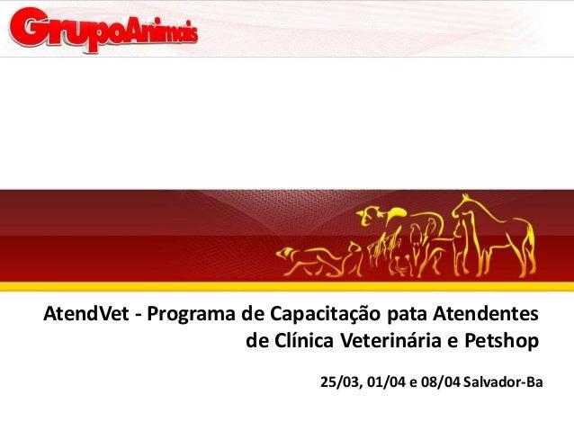 AtendVet - Programa de Capacitação pata Atendentes                    de Clínica Veterinária e Petshop                    ...