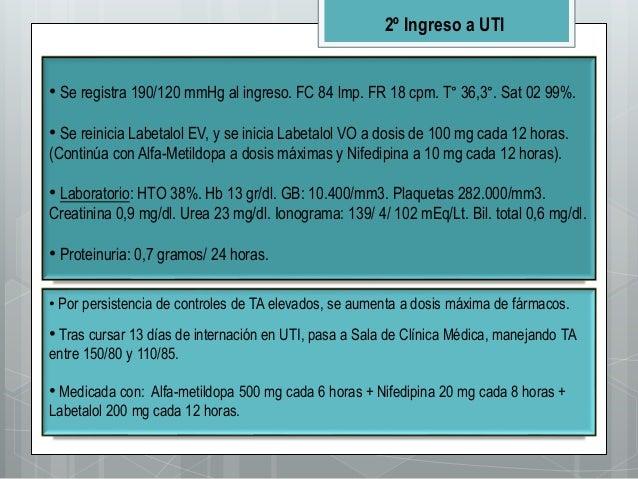 2º Ingreso a UTI • Se registra 190/120 mmHg al ingreso. FC 84 lmp. FR 18 cpm. T° 36,3°. Sat 02 99%. • Se reinicia Labetalo...