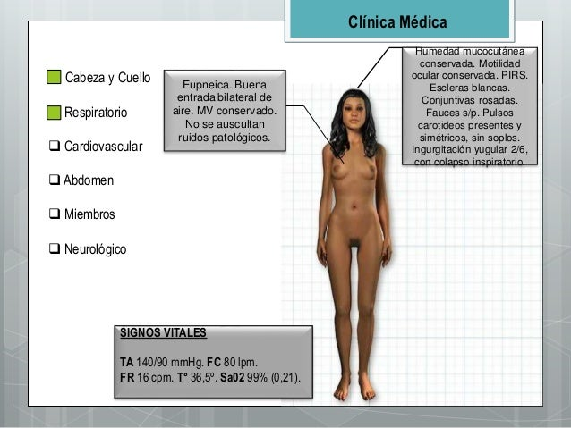 Clínica Médica  Cabeza y Cuello  Respiratorio  Cardiovascular  Abdomen  Miembros  Neurológico SIGNOS VITALES TA 140/...