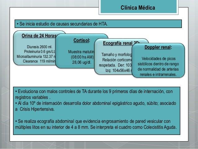 • Se inicia estudio de causas secundarias de HTA. Clínica Médica • Evoluciona con malos controles de TA durante los 9 prim...
