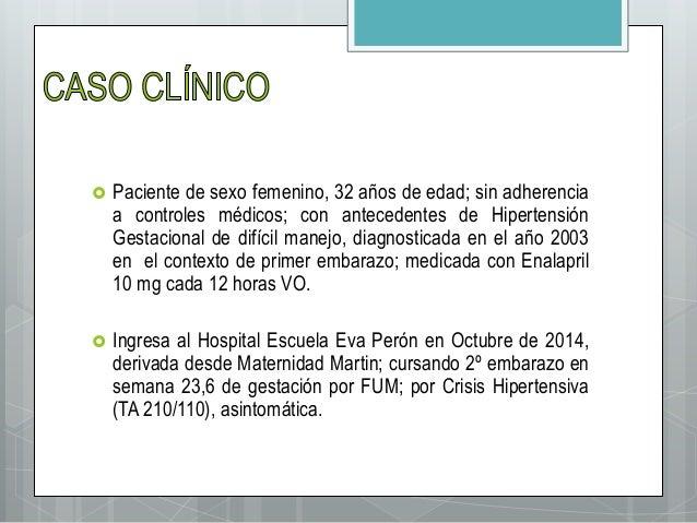  Paciente de sexo femenino, 32 años de edad; sin adherencia a controles médicos; con antecedentes de Hipertensión Gestaci...