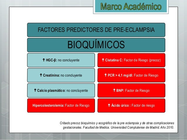 FACTORES PREDICTORES DE PRE-ECLAMPSIA BIOQUÍMICOS  HGC-β: no concluyente  Creatinina: no concluyente  Calcio plasmático...