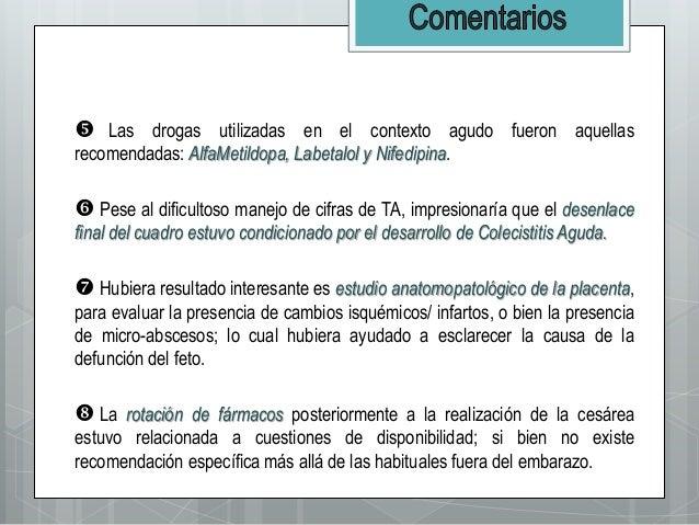  Las drogas utilizadas en el contexto agudo fueron aquellas recomendadas: AlfaMetildopa, Labetalol y Nifedipina.  Pese a...