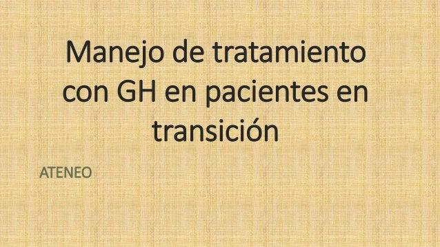 Manejo de tratamiento con GH en pacientes en transición ATENEO