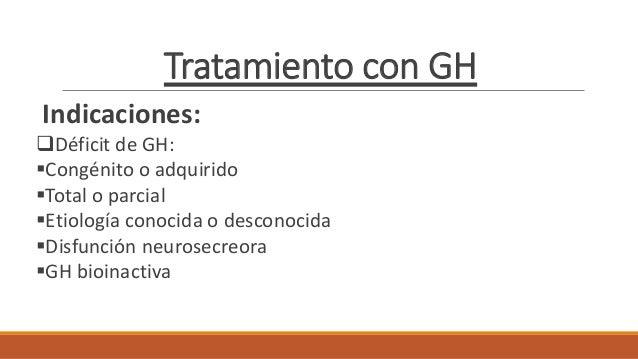 Tratamiento con GH Indicaciones: Déficit de GH: Congénito o adquirido Total o parcial Etiología conocida o desconocida...