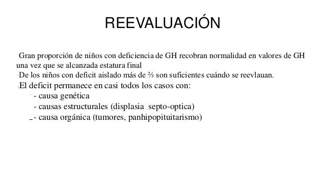 REEVALUACIÓN Gran proporción de niños con deficiencia de GH recobran normalidad en valores de GH una vez que se alcanzada ...