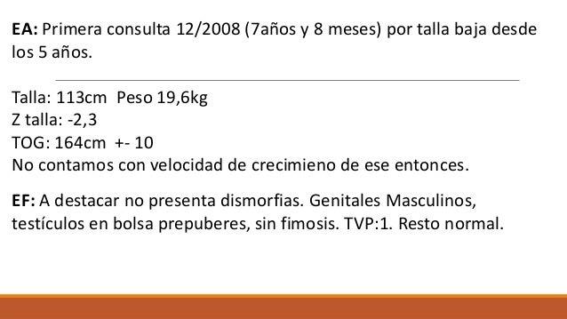 EA: Primera consulta 12/2008 (7años y 8 meses) por talla baja desde los 5 años. Talla: 113cm Peso 19,6kg Z talla: -2,3 TOG...