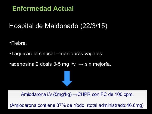 Hospital de Maldonado (22/3/15)Hospital de Maldonado (22/3/15) •Fiebre. •Taquicardia sinusal --maniobras vagales •adenosin...