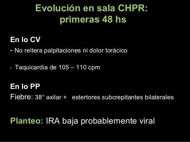 Evolución en sala CHPR: primeras 48 hs En lo CVEn lo CV -- No reitera palpitaciones ni dolor torácicoNo reitera palpitacio...