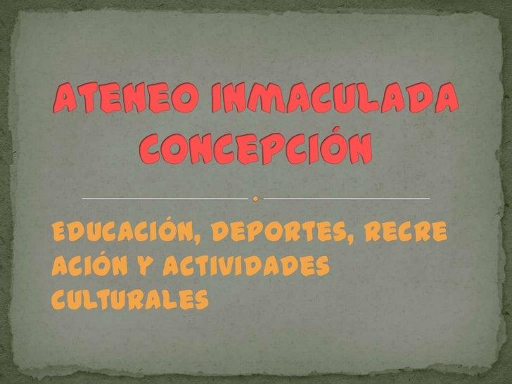 Ateneo Inmaculada Concepción<br />Educación, deportes, recreación y actividades culturales<br />
