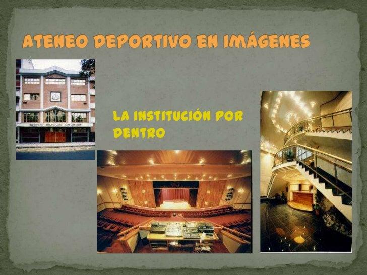 Ateneo Deportivo en imágenes<br />La institución por dentro<br />