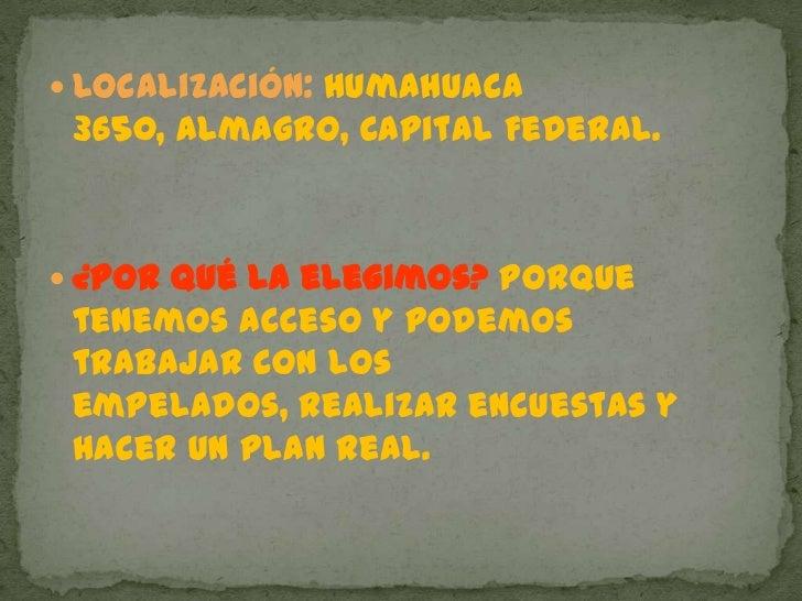 Localización: Humahuaca 3650, Almagro, Capital Federal.<br />¿Por qué la elegimos? Porque tenemos acceso y podemos trabaja...