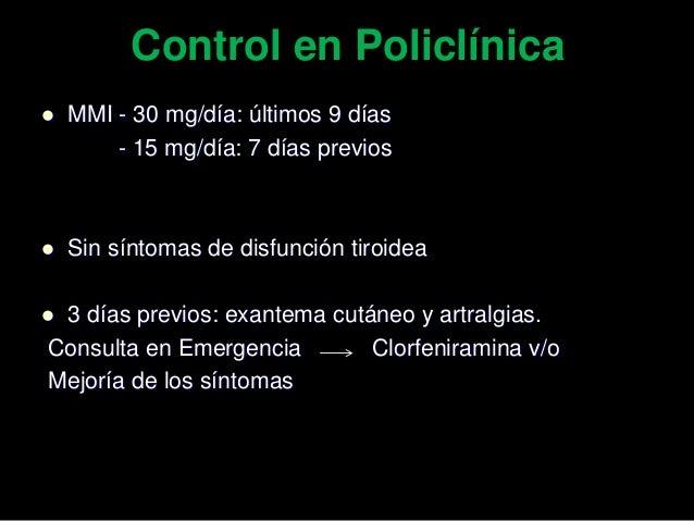 Control en Policlínica Perfil tiroideo Metimazol No No 30 mg/dia (últimos 9días) 15 mg día (7días) 25/3/15 27/3/15 16/4/15...