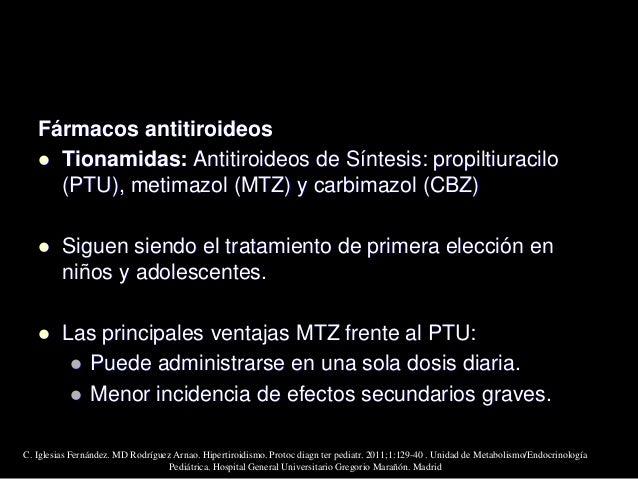  Dosis inicial de MTZ es 0,5-1 mg/kg/día (máximo 30 mg/día)  Disminuir progresivamente las dosis de fármacos antitiroide...