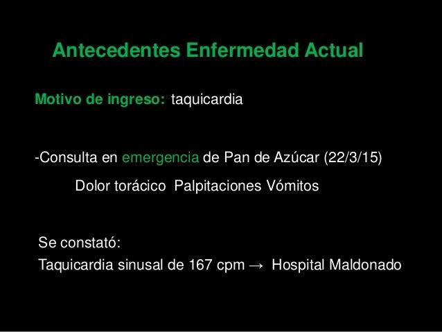 Motivo de ingreso: taquicardia -Consulta en emergencia de Pan de Azúcar (22/3/15) Dolor torácico Palpitaciones Vómitos Se ...