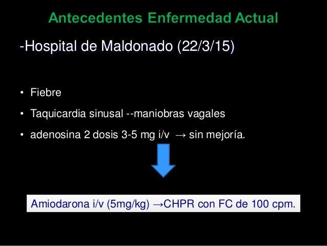 -Hospital de Maldonado (22/3/15) • Fiebre • Taquicardia sinusal --maniobras vagales • adenosina 2 dosis 3-5 mg i/v → sin m...
