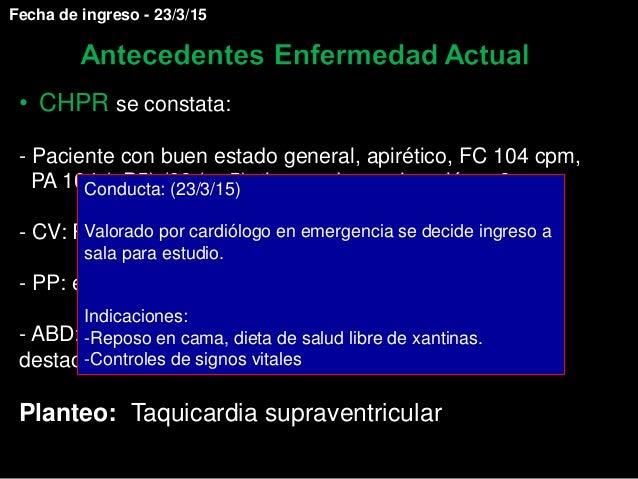• CHPR se constata: - Paciente con buen estado general, apirético, FC 104 cpm, PA 104 (<P5) /68 (<p5), tiempo de recolorac...