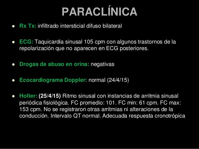 PARACLÍNICA  Rx Tx: infiltrado intersticial difuso bilateral  ECG: Taquicardia sinusal 105 cpm con algunos trastornos de...