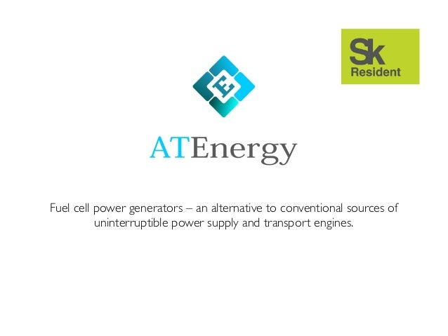 Fuel cell power generators – an alternative to conventional sources ofuninterruptible power supply and transport engines.