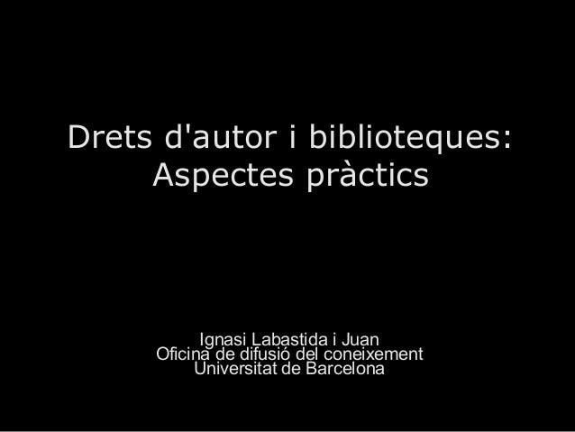 Drets dautor i biblioteques:     Aspectes pràctics           Ignasi Labastida i Juan     Oficina de difusió del coneixemen...