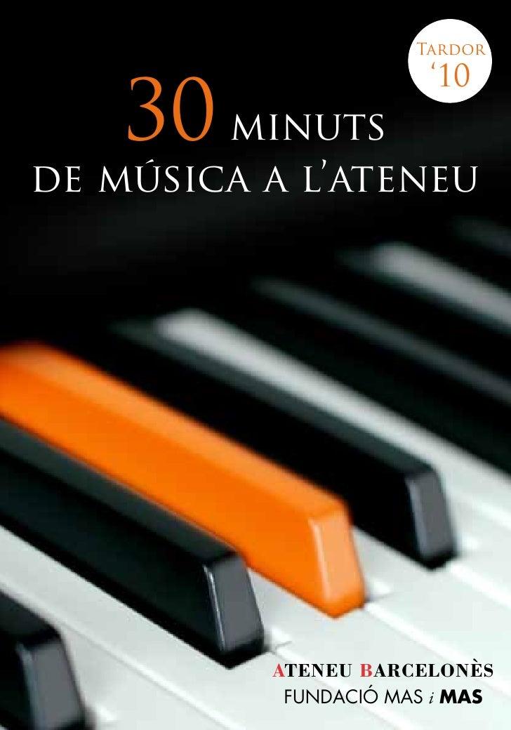 Tardor                        '10     30 minuts de música a l'ateneu               ATENEU BARCELONÈS            FUNDACIÓ M...